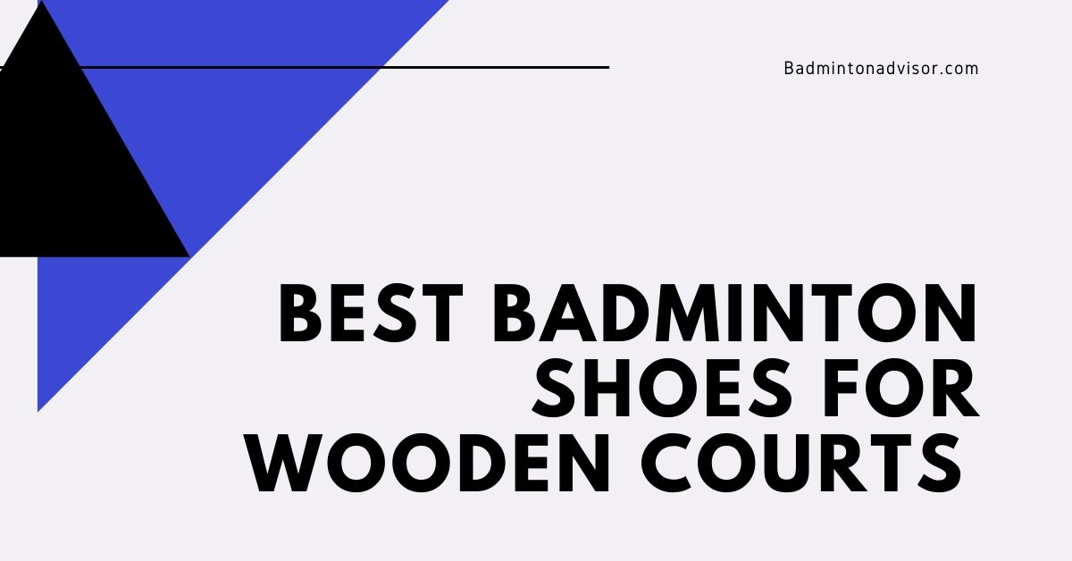 Best Badminton Shoes For Wooden Court