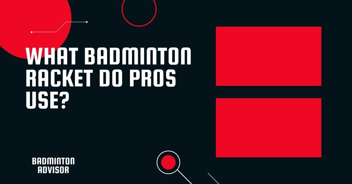 What Badminton Racket Do Pros Use